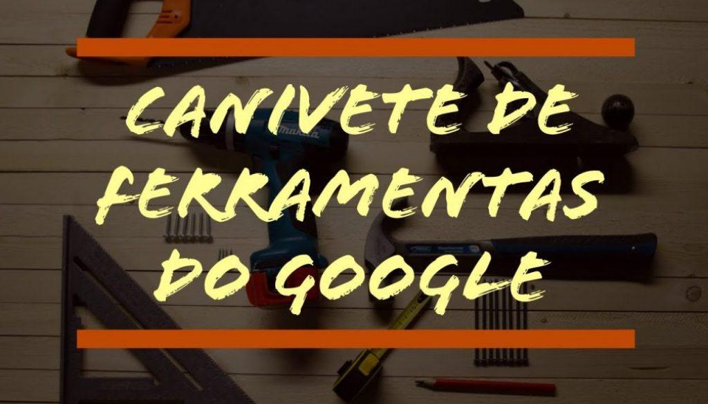 Ferramentas gratuitas do Google pra você