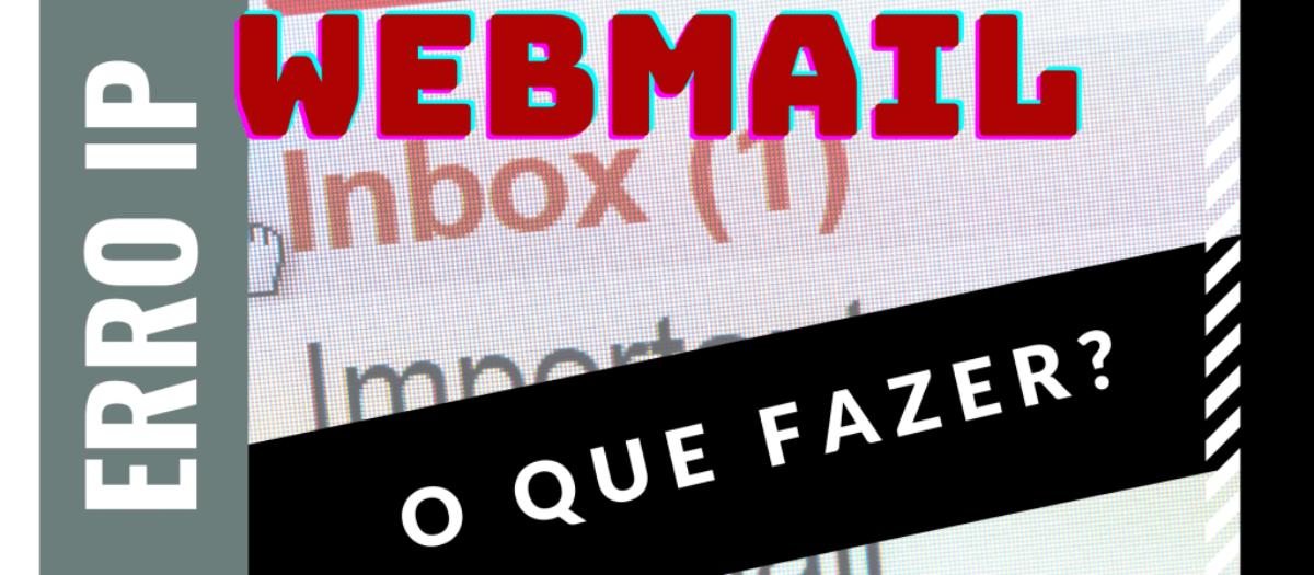 Ip foi alterado: Tente fazer login novamente do webmail: Como resolver este problema facilmente
