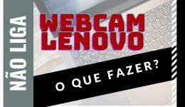Webcam Lenovo não funciona, câmera fica com um corte no ícone