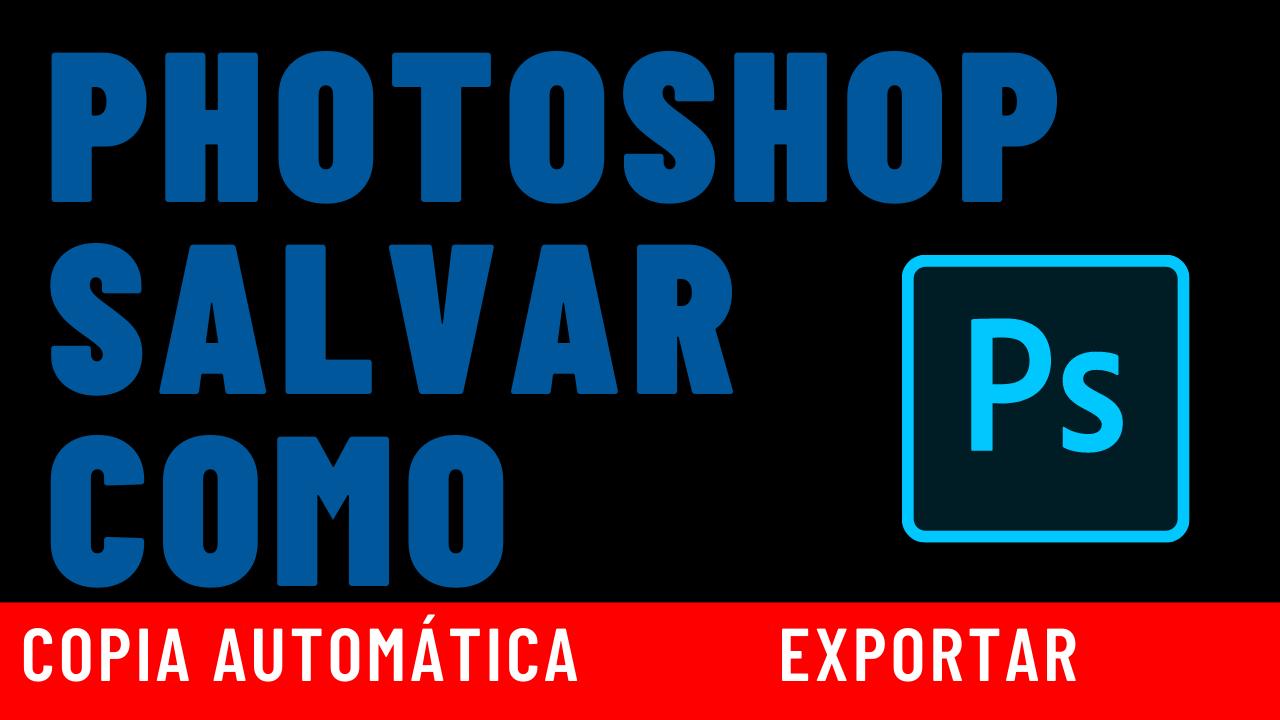 Photoshop salvando cópias? Quer exportar com antigo modo?